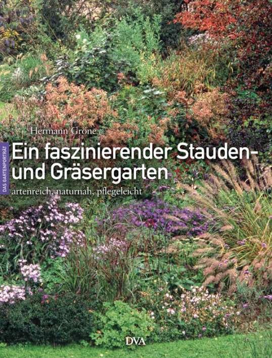Hermann Gröne: Ein faszinierender Stauden- und Gräsergarten